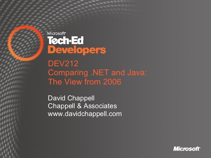 DEV212 Comparing .NET and Java: The View from 2006 David Chappell Chappell & Associates www.davidchappell.com