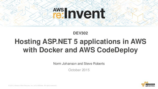 © 2015, Amazon Web Services, Inc. or its Affiliates. All rights reserved. Norm Johanson and Steve Roberts October 2015 DEV...