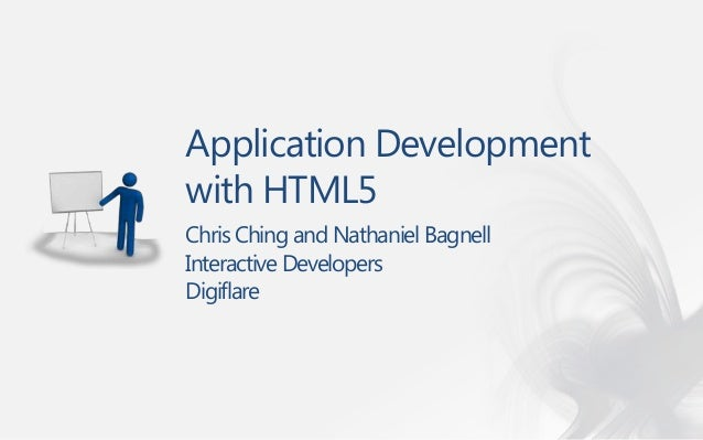 Application Developmentwith HTML5Chris Ching and Nathaniel BagnellInteractive DevelopersDigiflare
