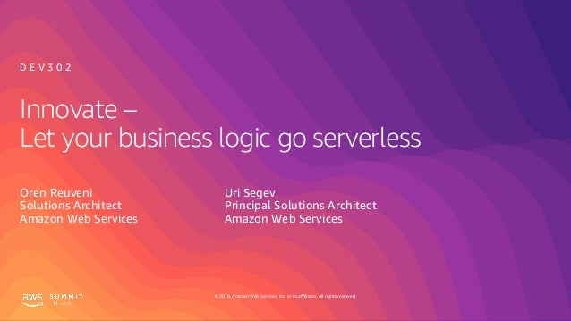 © 2019, Amazon Web Services, Inc. or its affiliates. All rights reserved. Innovate – Let your business logic go serverless...