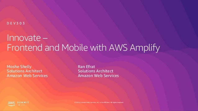 © 2019, Amazon Web Services, Inc. or its affiliates. All rights reserved. Innovate – Frontend and Mobile with AWS Amplify ...