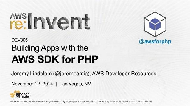 November 12, 2014 | Las Vegas, NV  Jeremy Lindblom (@jeremeamia), AWS Developer Resources  @awsforphp