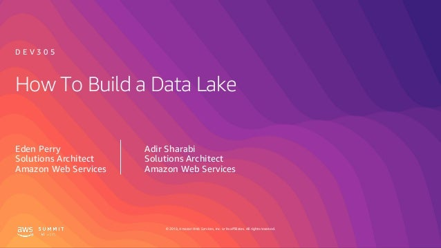 © 2019, Amazon Web Services, Inc. or its affiliates. All rights reserved. How To Build a Data Lake Eden Perry Solutions Ar...