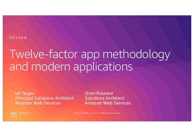 © 2019, Amazon Web Services, Inc. or its affiliates. All rights reserved. Twelve-factor app methodology and modern applica...