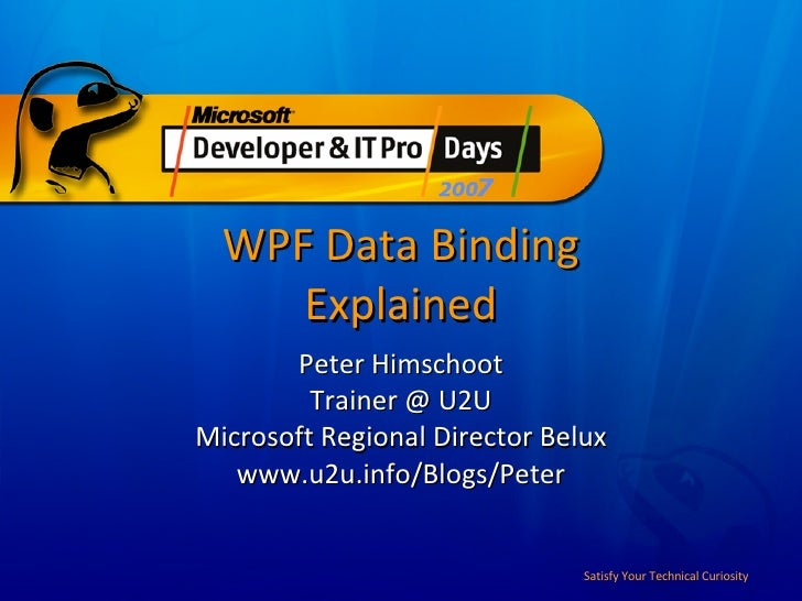 WPF Data Binding Explained Peter Himschoot Trainer @ U2U Microsoft Regional Director Belux www.u2u.info/Blogs/Peter