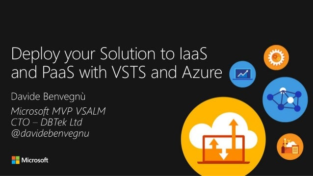 Microsoft TechSummit - Deploy your Solution to IaaS and PaaS with VSTS and Azure (DEV311) Slide 2