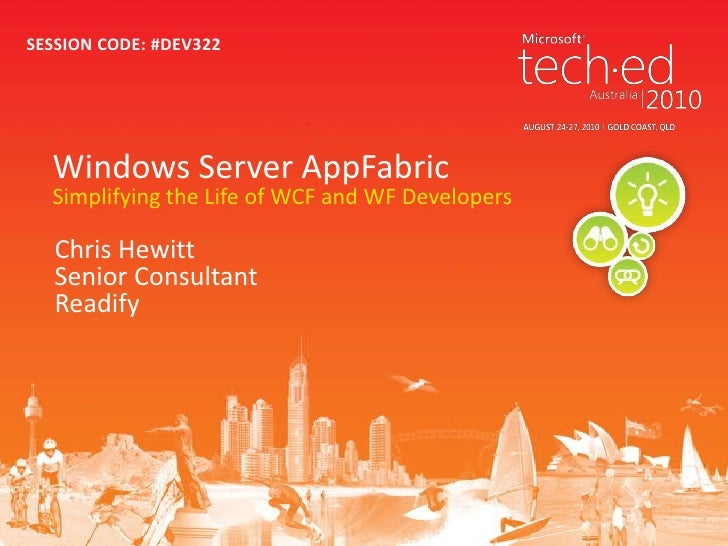 SESSION CODE: #DEV322  Windows Server AppFabric  Simplifying the Life of WCF and WF Developers   Chris Hewitt   Senior Con...