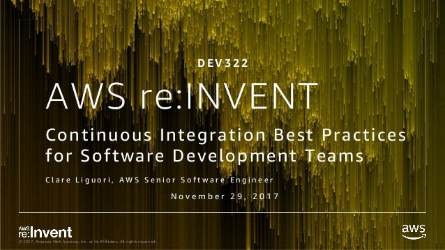 © 2017, Amazon Web Services, Inc. or its Affiliates. All rights reserved. AWS re:INVENT Continuous Integration Best Practi...