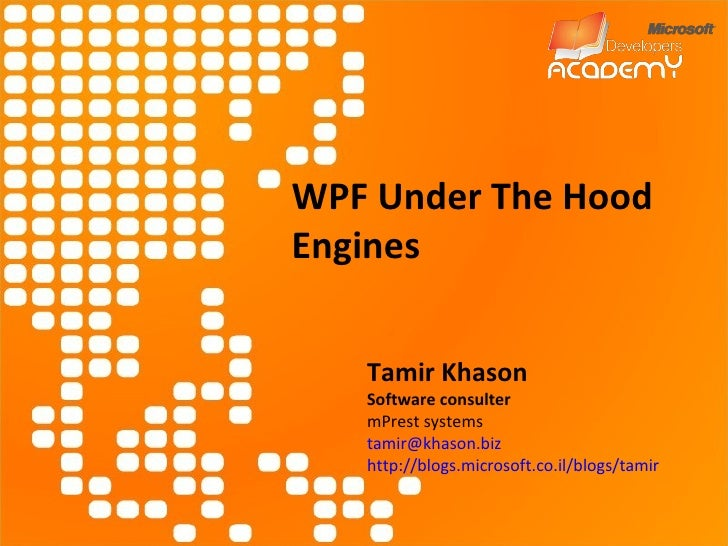 WPF Under The Hood Engines Tamir Khason Software consulter mPrest systems [email_address] http://blogs.microsoft.co.il/blo...
