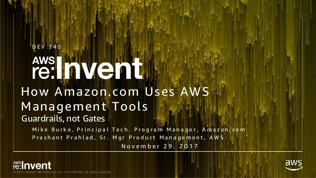 © 2017, Amazon Web Services, Inc. or its Affiliates. All rights reserved. How Amazon.com Uses AWS Management Tools M i k e...