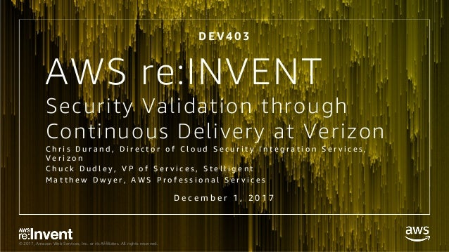 © 2017, Amazon Web Services, Inc. or its Affiliates. All rights reserved. Security Validation through Continuous Delivery ...