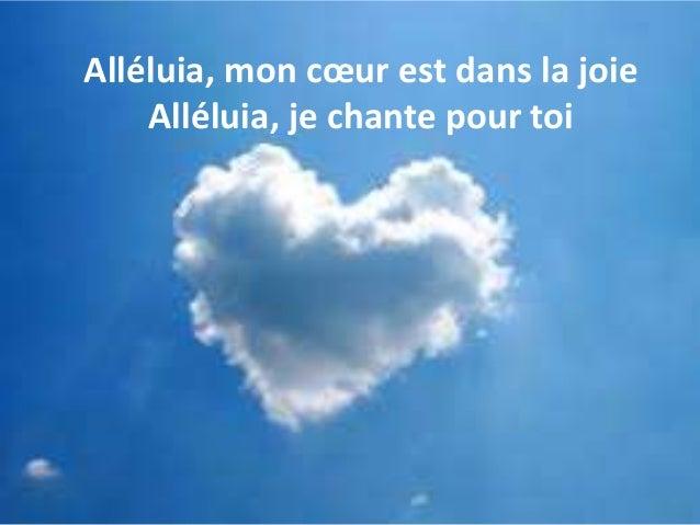 Alléluia, mon cœur est dans la joie Alléluia, je chante pour toi