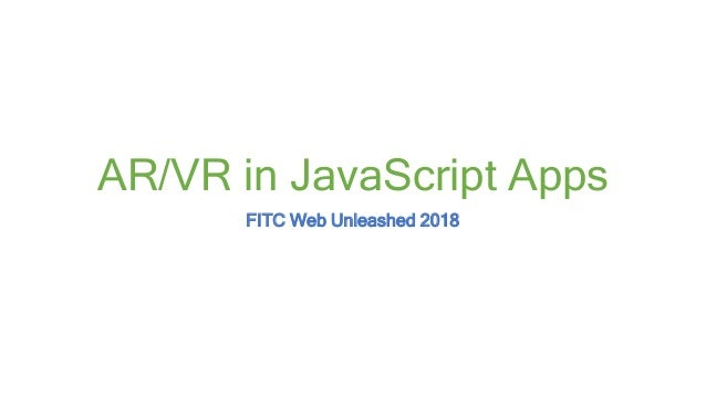 AR/VR in JavaScript Apps FITC Web Unleashed 2018