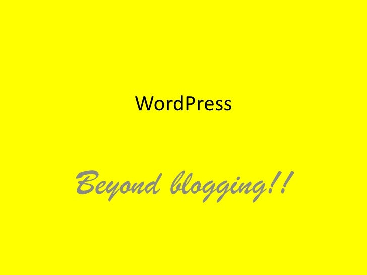 WordPress   Beyond blogging!!