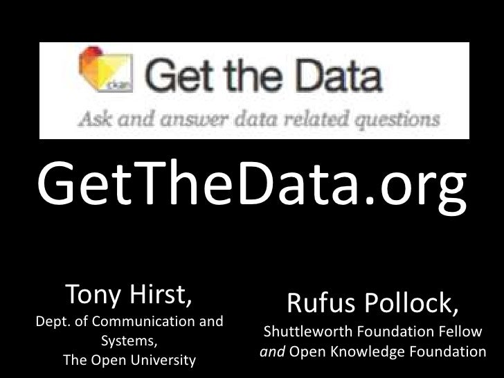 GetTheData.org<br />Tony Hirst,Dept. of Communication and Systems,The Open University<br />Rufus Pollock,Shuttleworth Foun...