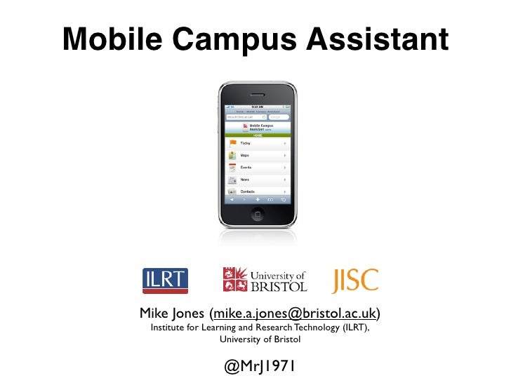 Mobile Campus Assistant         Mike Jones (mike.a.jones@bristol.ac.uk)      Institute for Learning and Research Technolog...