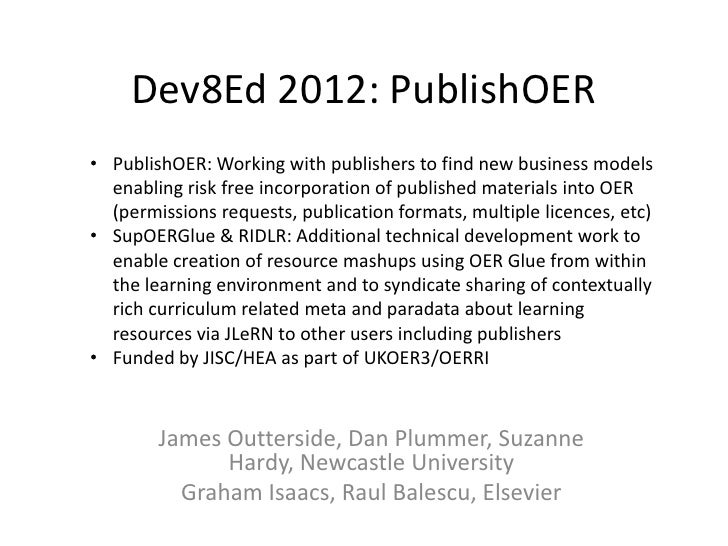 Dev8Ed 2012: PublishOER• PublishOER: Working with publishers to find new business models  enabling risk free incorporation...