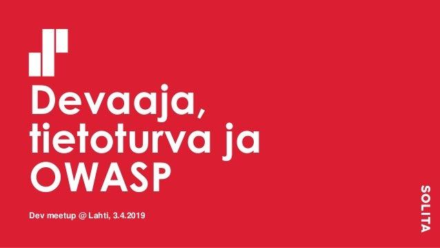 Devaaja, tietoturva ja OWASP Dev meetup @ Lahti, 3.4.2019
