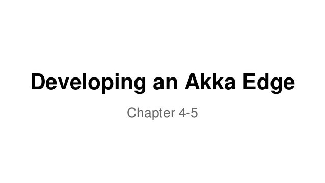Developing an Akka Edge Chapter 4-5