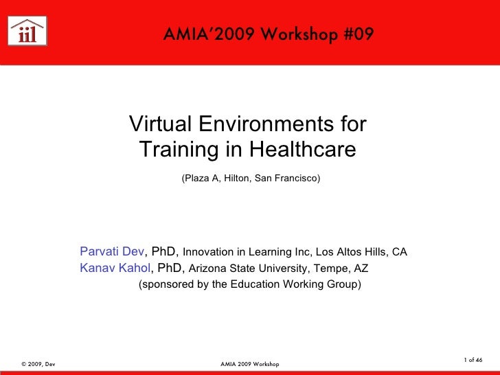 Virtual Environments for Training in Healthcare   (Plaza A, Hilton, San Francisco) Parvati Dev , PhD,  Innovation in Learn...