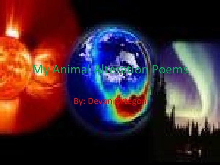 My Animal Alteration Poems By: Devan Ortegon