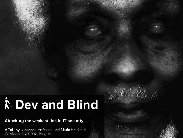 Dev and BlindDev and Blind Attacking the weakest link in IT security A Talk by Johannes Hofmann and Mario Heiderich Confid...