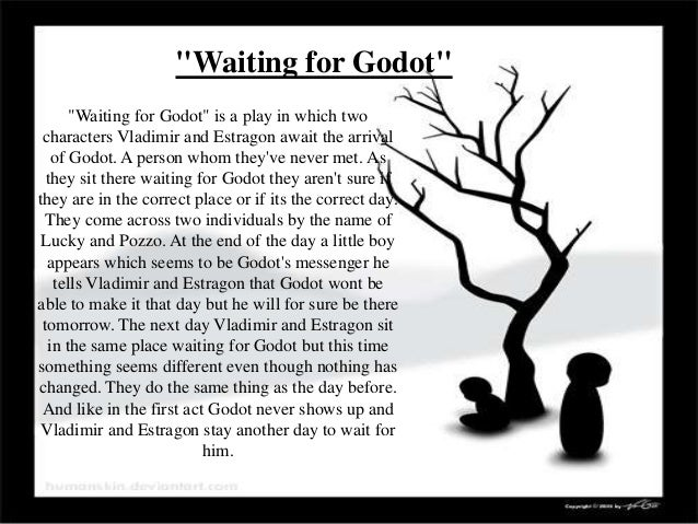 absurdism and waiting for godot Estragon's complaint, uttered in the first act of waiting for godot, is the  playwright's sly joke at the expense of his own play - or rather at the expense of  those in.