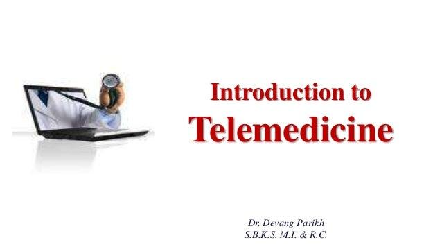 Introduction to Telemedicine Dr. Devang Parikh S.B.K.S. M.I. & R.C.