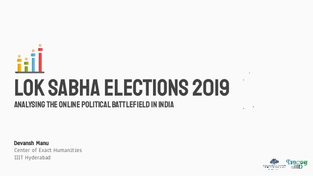 AnalysingtheOnlinePoliticalBattlefieldinIndiA LokSabha Elections2019 Devansh Manu Center of Exact Humanities IIIT Hyderabad