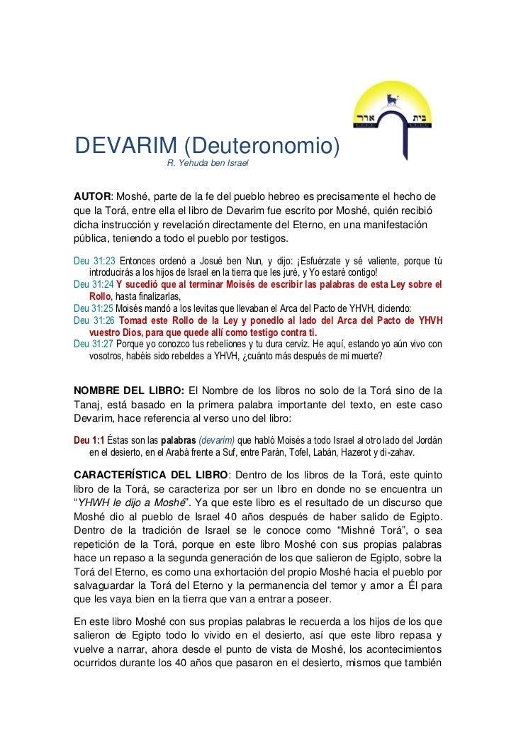 DEVARIM (Deuteronomio)                       R. Yehuda ben IsraelAUTOR: Moshé, parte de la fe del pueblo hebreo es precisa...