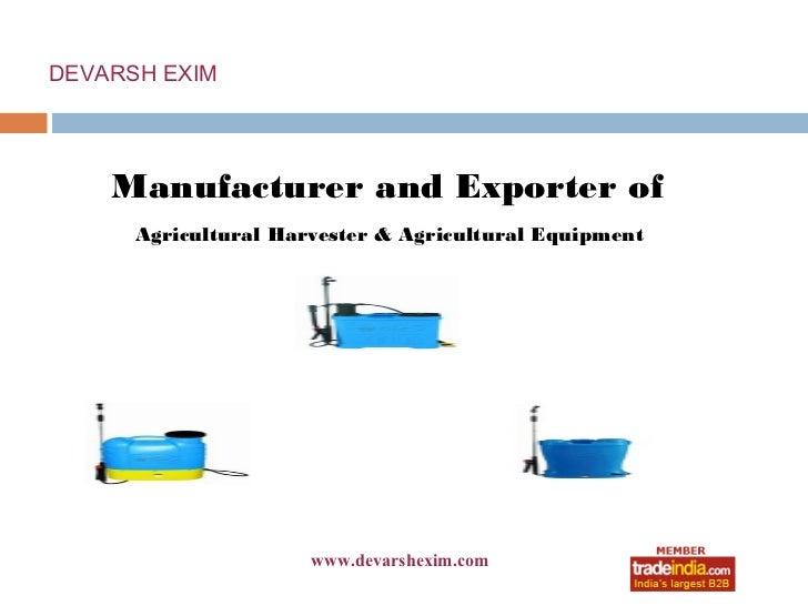 DEVARSH EXIM    Manufacturer and Exporter of      Agricultural Harvester & Agricultural Equipment                      www...