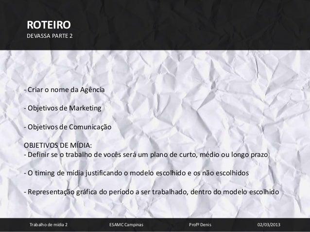 ROTEIRODEVASSA PARTE 2- Criar o nome da Agência- Objetivos de Marketing- Objetivos de ComunicaçãoOBJETIVOS DE MÍDIA:- Defi...