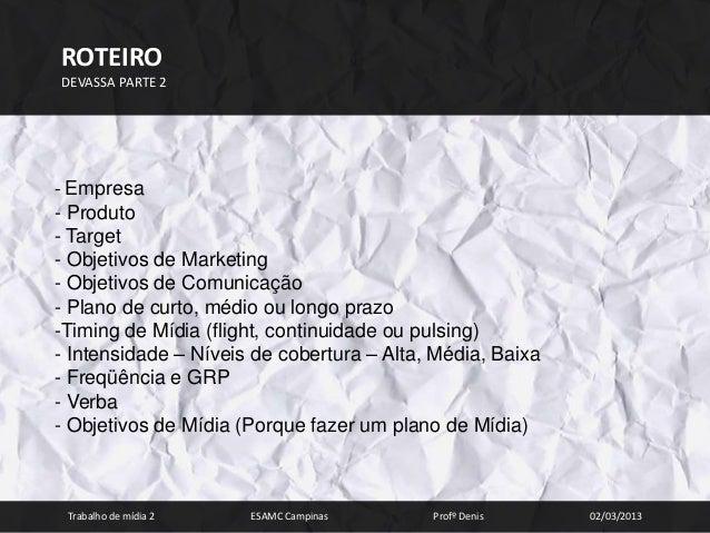 ROTEIRODEVASSA PARTE 2- Empresa- Produto- Target- Objetivos de Marketing- Objetivos de Comunicação- Plano de curto, médio ...