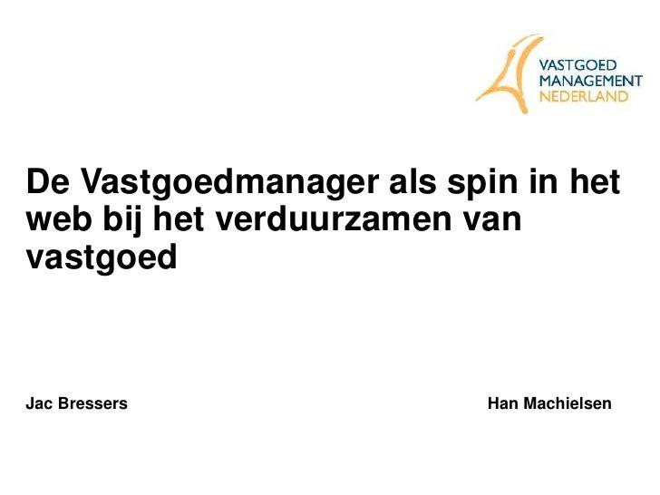 De Vastgoedmanager als spin in het web bij het verduurzamen van vastgoed<br />Jac Bressers Han Machielsen<br />