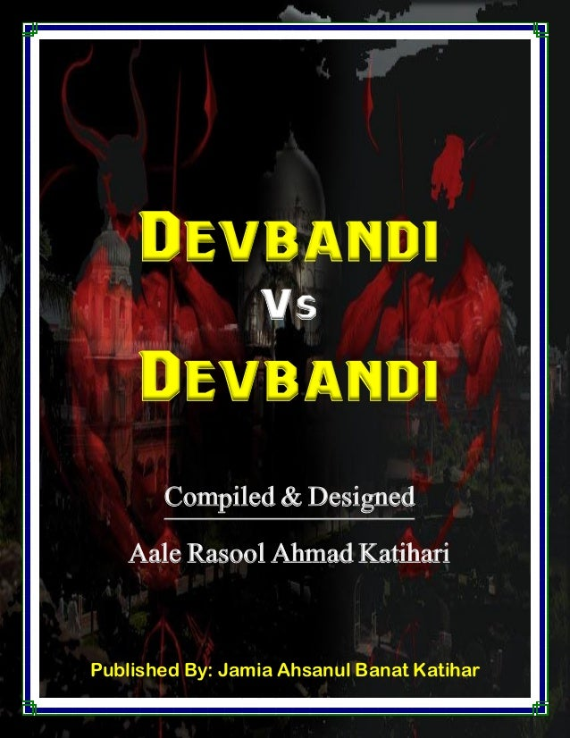Published By: Jamia Ahsanul Banat Katihar Devbandi Vs Devbandi Compiled & Designed Aale Rasool Ahmad Katihari