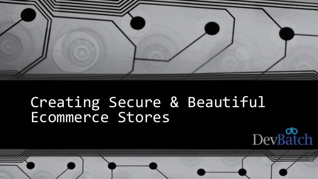 Creating Secure & Beautiful Ecommerce Stores