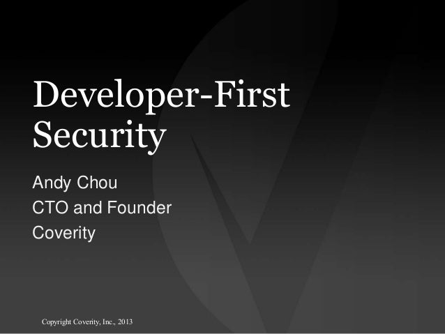 Developer-First Security Andy Chou CTO and Founder Coverity  Copyright Coverity, Inc., 2013