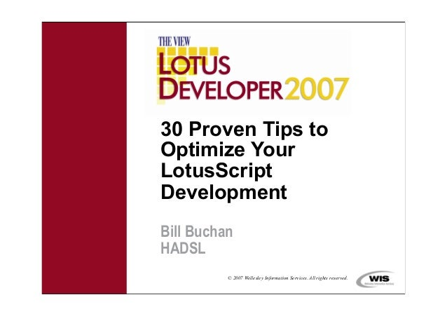© 2007 Wellesley Information Services. All rights reserved.30 Proven Tips toOptimize YourLotusScriptDevelopmentBill Buchan...