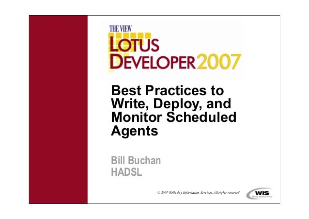 © 2007 Wellesley Information Services. All rights reserved.Best Practices toWrite, Deploy, andMonitor ScheduledAgentsBill ...