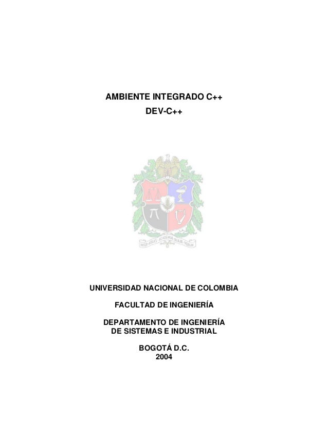 AMBIENTE INTEGRADO C++            DEV-C++UNIVERSIDAD NACIONAL DE COLOMBIA     FACULTAD DE INGENIERÍA  DEPARTAMENTO DE INGE...