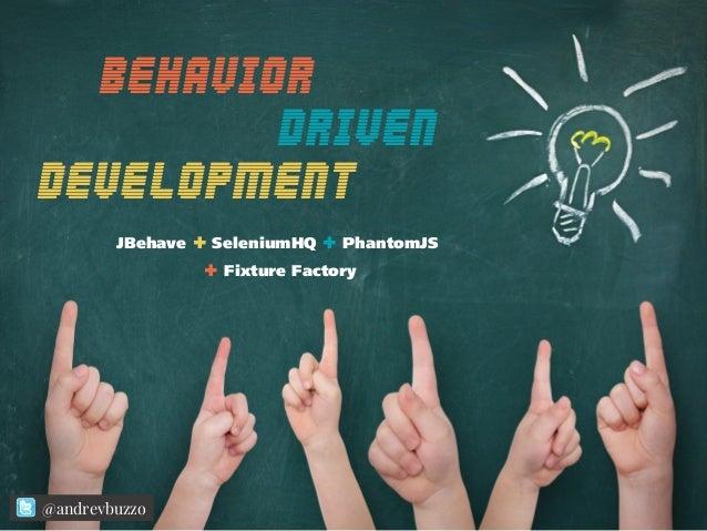 Behavior Driven develoPment JBehave + SeleniumHQ + PhantomJS + Fixture Factory @andrevbuzzo