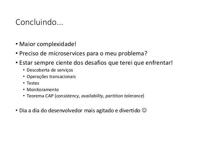 "Algumas referências • Microservices (Martin Fowler e James Lewis) • microservices.io (Chris Richardson) • Building ""Bootif..."