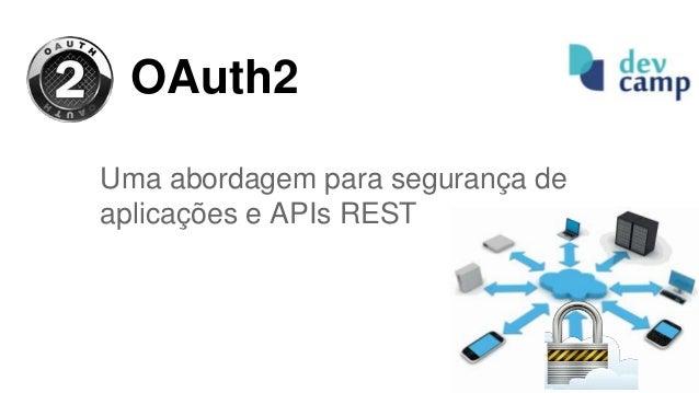 OAuth2 Uma abordagem para segurança de aplicações e APIs REST