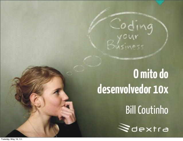Omitododesenvolvedor10xBill CoutinhoTuesday, May 14, 13