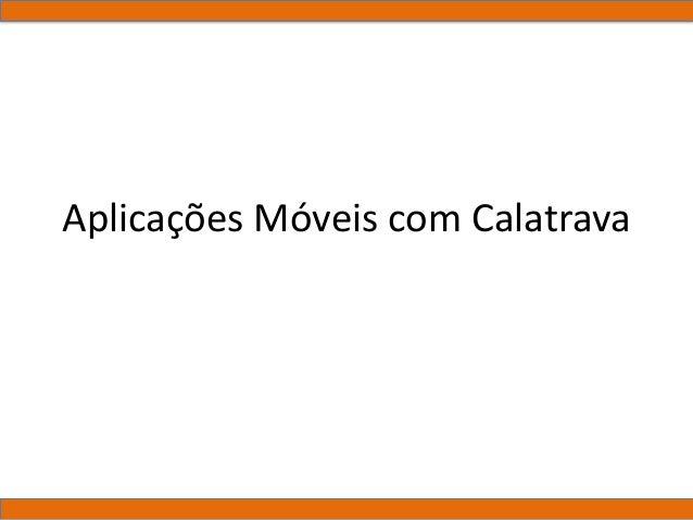 Aplicações Móveis com Calatrava