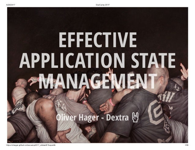 6/29/2017 DevCamp 2017 https://ohager.github.io/devcamp2017_slides/#/?export& 1/55 EFFECTIVE APPLICATION STATE MANAGEMENT ...