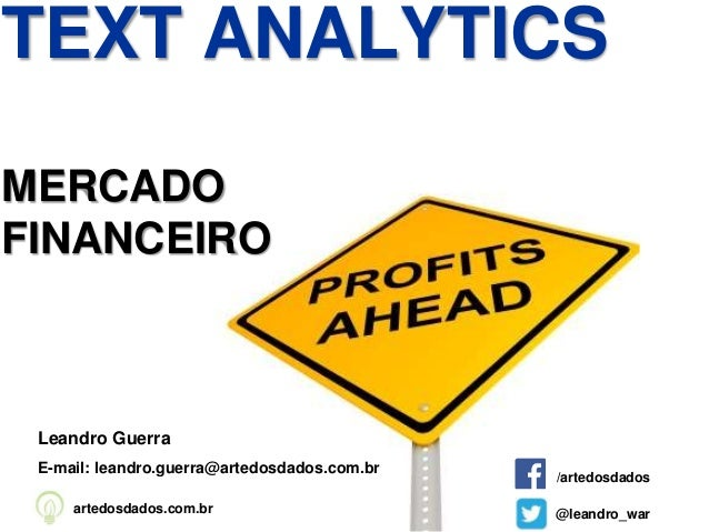 Leandro Guerra E-mail: leandro.guerra@artedosdados.com.br @leandro_warartedosdados.com.br TEXT ANALYTICS MERCADO FINANCEIR...