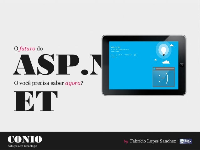 ASP.N ET O você precisa saber agora? O futuro do CONIOSoluções em Tecnologia by Fabrício Lopes Sanchez