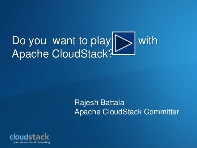 Do you want to play Apache CloudStack?  with  Rajesh Battala Apache CloudStack Committer