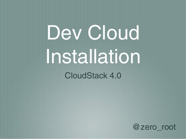 Dev CloudInstallation  CloudStack 4.0                   @zero_root